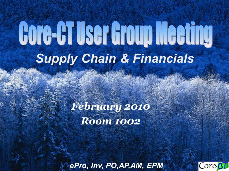 Supply Chain & Financials February 2010 Room 1002 ePro, Inv, PO,AP,AM, EPM