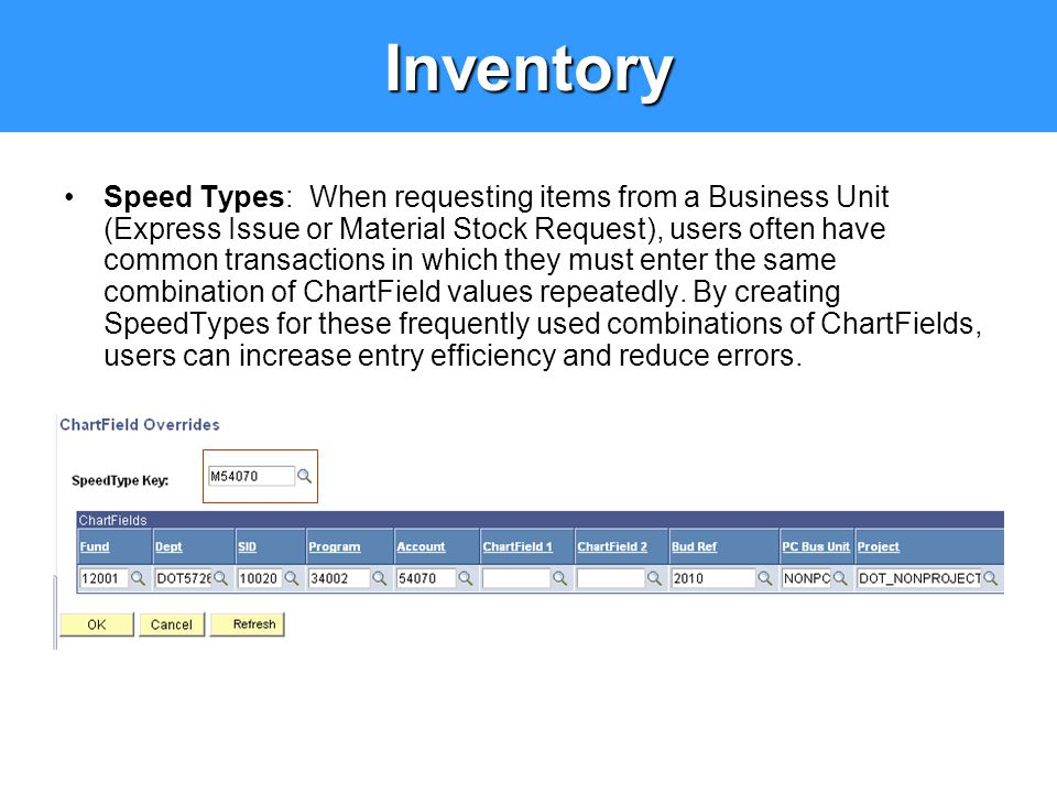 Inventory Speed Types: When requesting items from a Business Unit (Express Issue or Material Stock Request), users often have common transactions in w