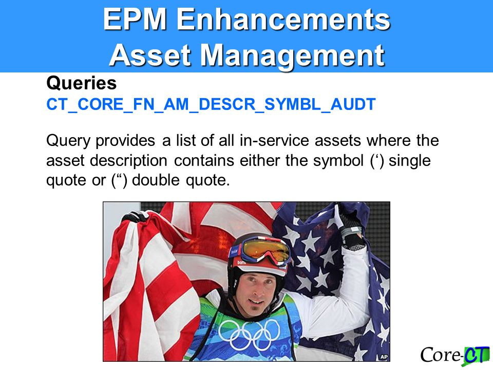 EPM Enhancements Asset Management Queries CT_CORE_FN_AM_DESCR_SYMBL_AUDT Query provides a list of all in-service assets where the asset description co
