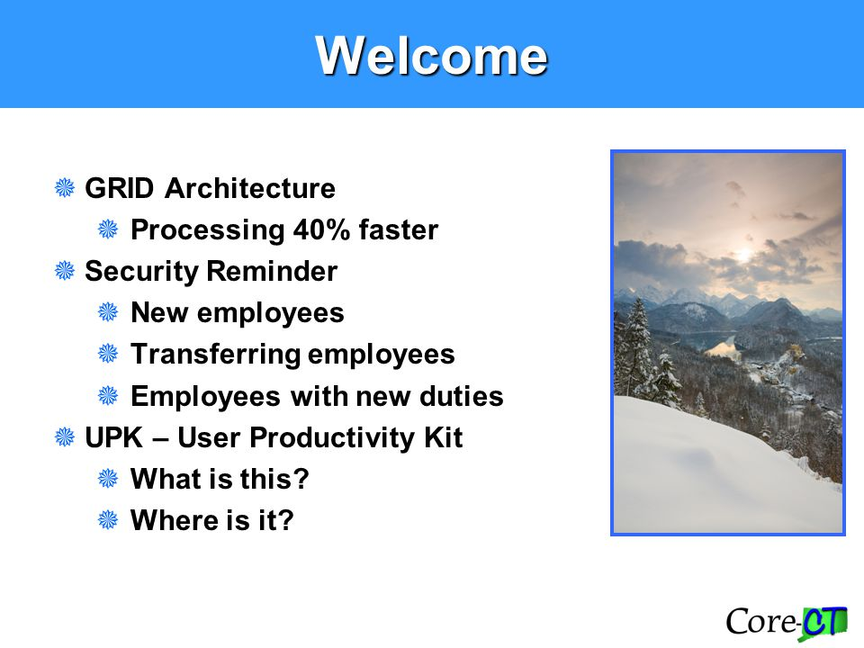 Welcome  GRID Architecture  Processing 40% faster  Security Reminder  New employees  Transferring employees  Employees with new duties  UPK – U
