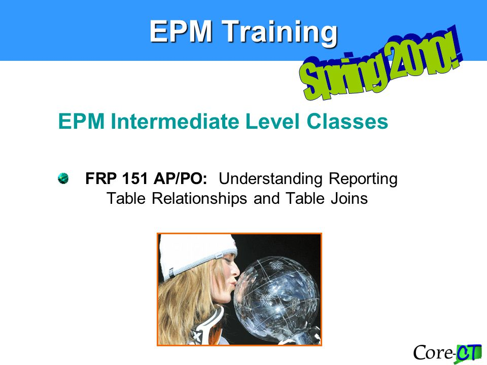EPM Training EPM Intermediate Level Classes FRP 151 AP/PO: Understanding Reporting Table Relationships and Table Joins
