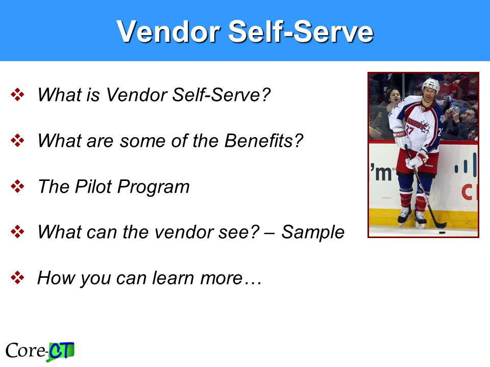  What is Vendor Self-Serve?  What are some of the Benefits?  The Pilot Program  What can the vendor see? – Sample  How you can learn more… Vendor