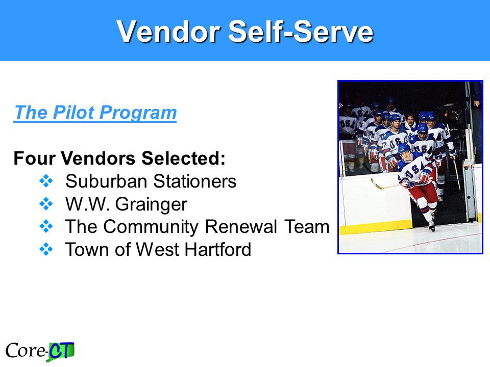 The Pilot Program Four Vendors Selected:  Suburban Stationers  W.W. Grainger  The Community Renewal Team  Town of West Hartford Vendor Self-Serve