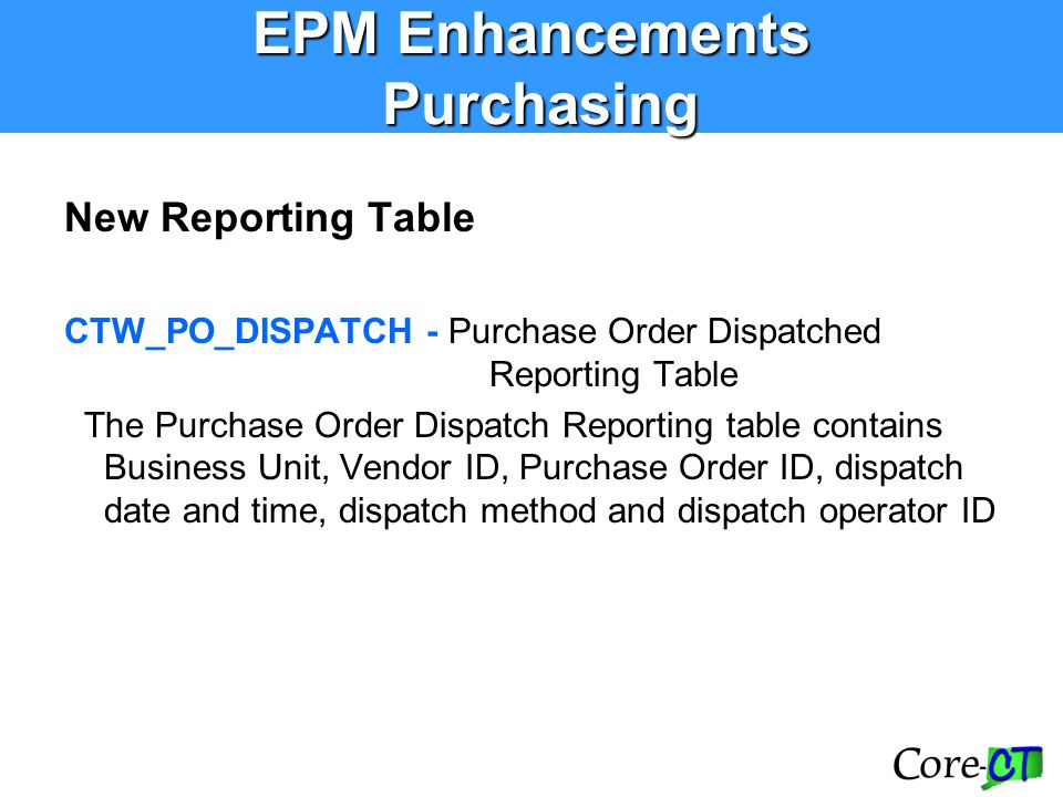 EPM Enhancements Purchasing New Reporting Table CTW_PO_DISPATCH - Purchase Order Dispatched Reporting Table The Purchase Order Dispatch Reporting tabl