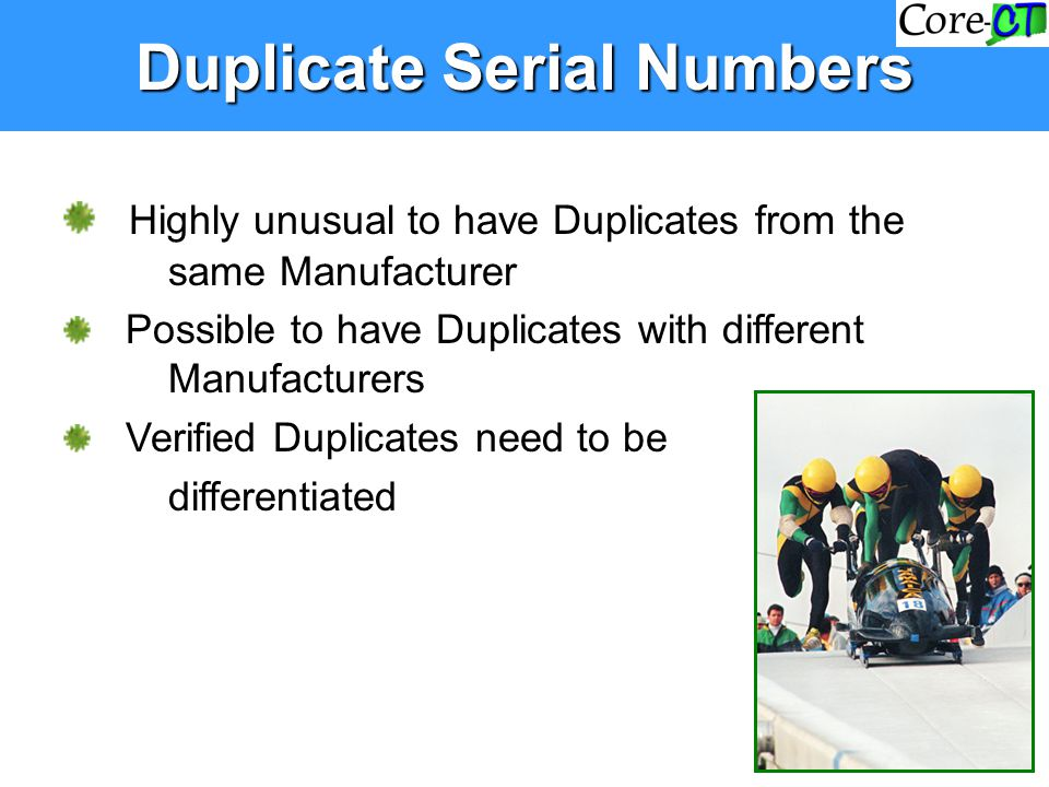 Duplicate Serial Numbers Highly unusual to have Duplicates from the same Manufacturer Possible to have Duplicates with different Manufacturers Verifie