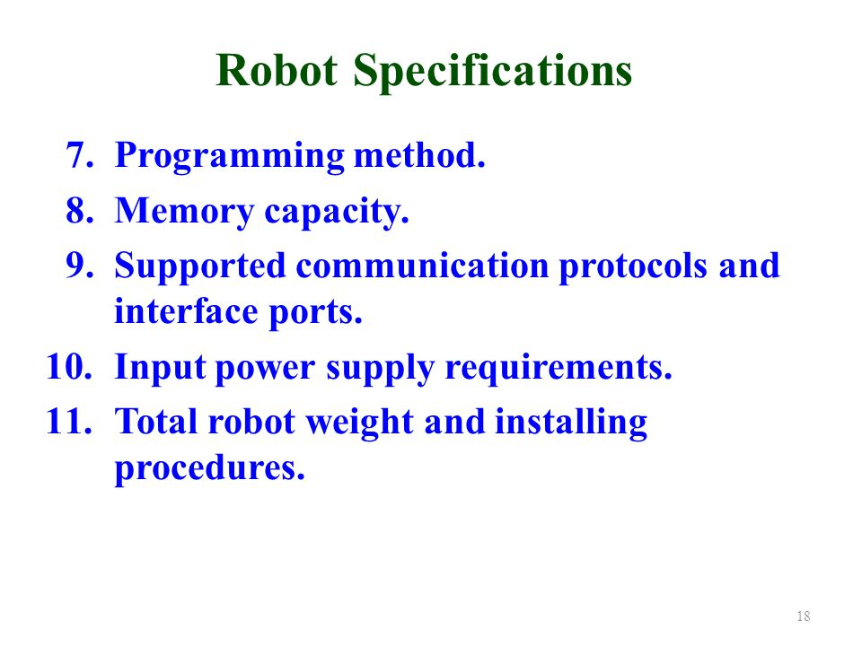 Robot Specifications 7.Programming method. 8.Memory capacity.