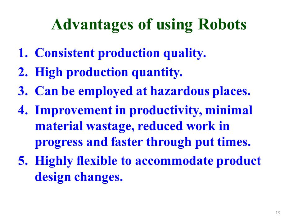 Advantages of using Robots 1.Consistent production quality.