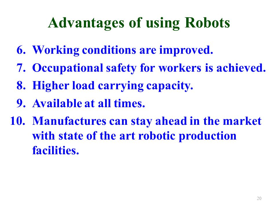 Advantages of using Robots 6.Working conditions are improved.