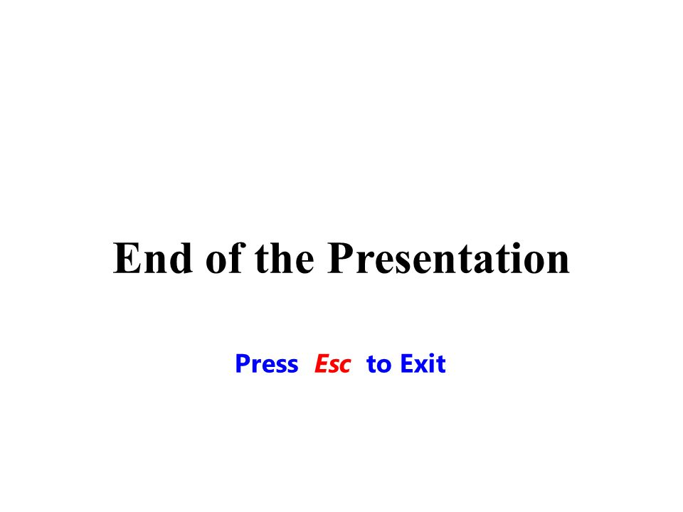 End of the Presentation Press Esc to Exit