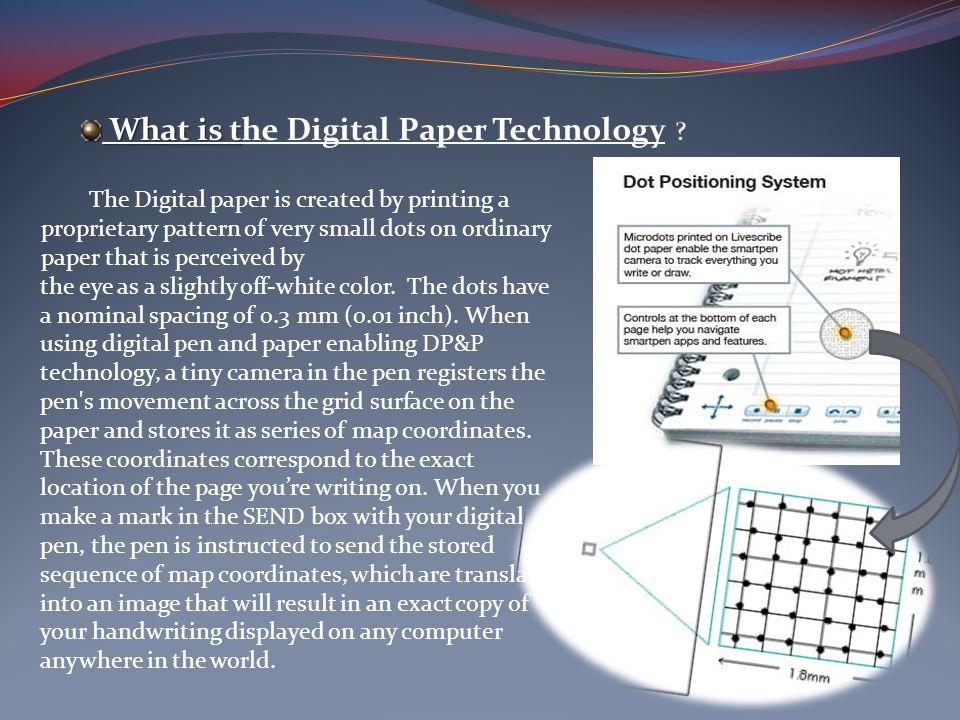 The Digital paper is created by printing a proprietary pattern of very small dots on ordinary paper that is perceived by the eye as a slightly off-white color.