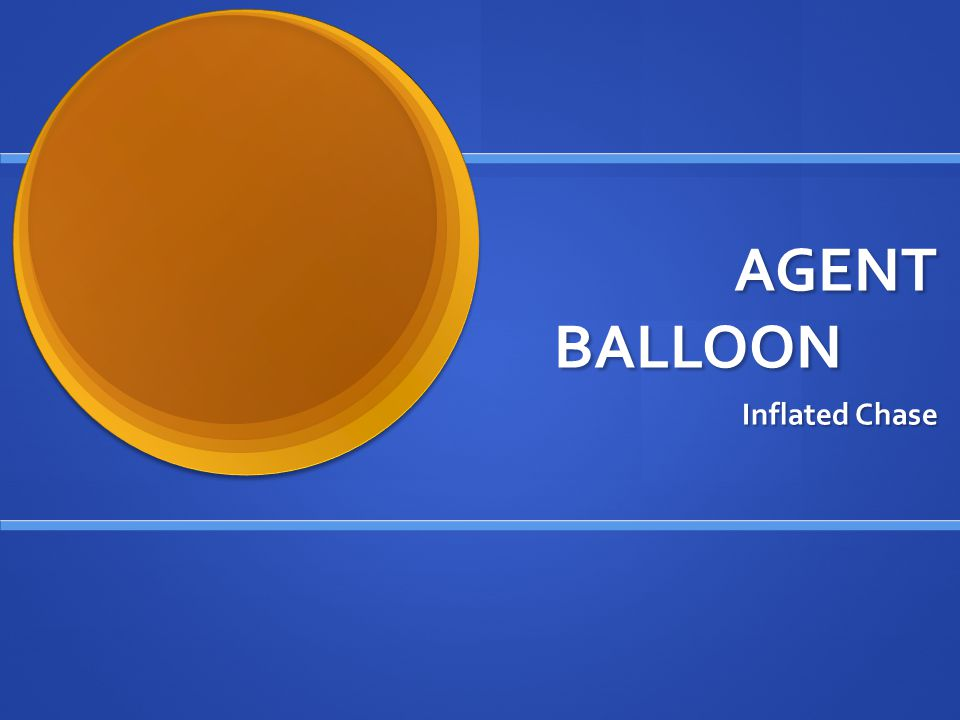 AGENT BALLOON Inflated Chase