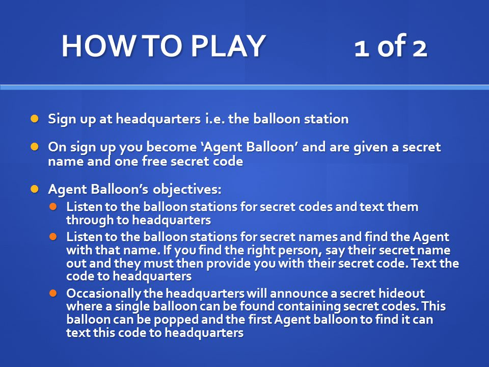 HOW TO PLAY 1 of 2 Sign up at headquarters i.e. the balloon station Sign up at headquarters i.e.