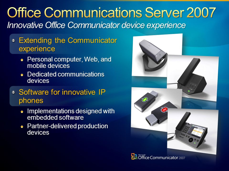 Extending the Communicator experience Personal computer, Web, and mobile devices Dedicated communications devices Software for innovative IP phones Im