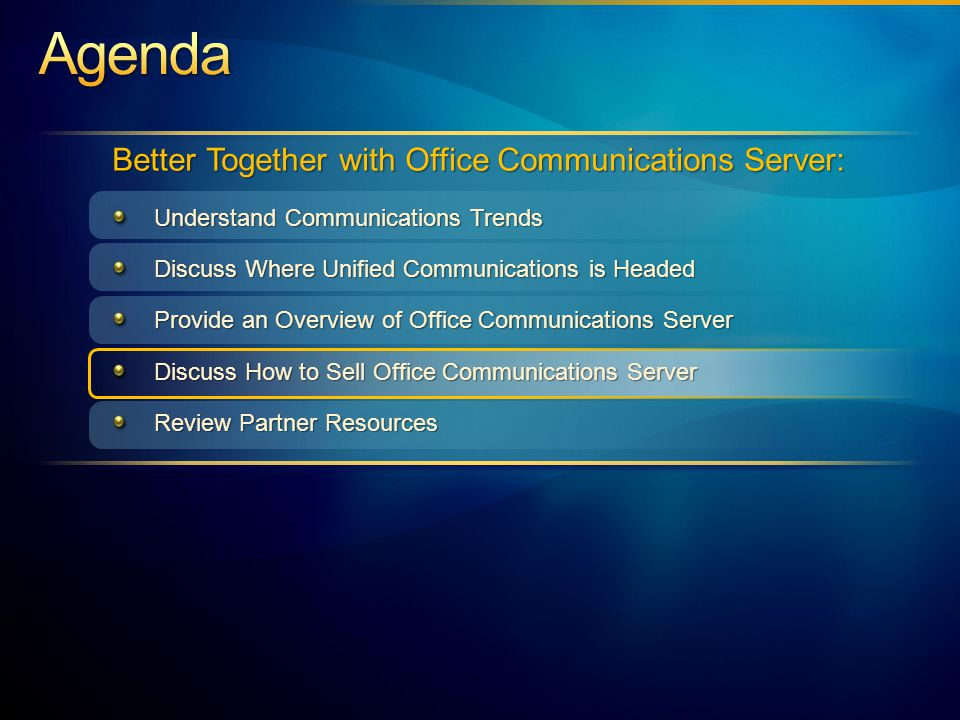 Better Together with Office Communications Server: Understand Communications Trends Discuss Where Unified Communications is Headed Provide an Overview