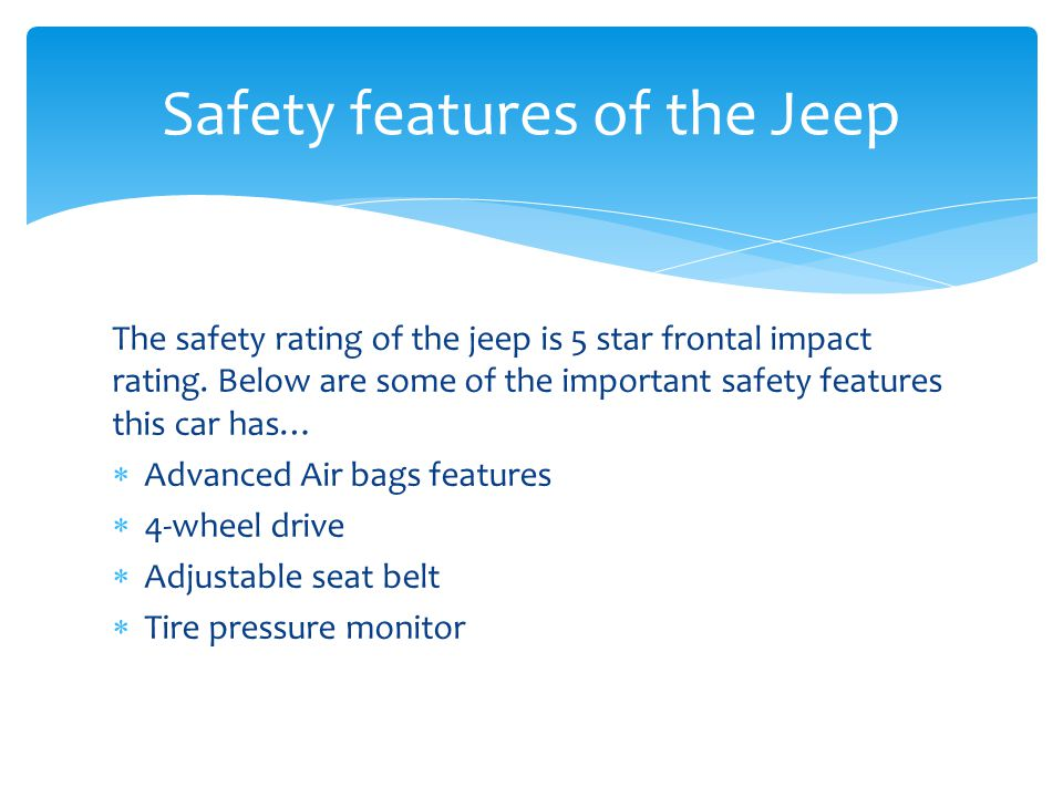 The safety rating of the jeep is 5 star frontal impact rating.