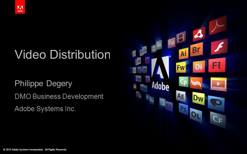 ® © 2010 Adobe Systems Incorporated. All Rights Reserved. The Ultimate Experience