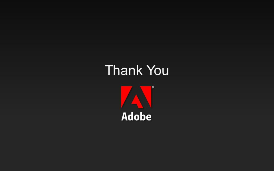 ® © 2010 Adobe Systems Incorporated. All Rights Reserved. Thank You