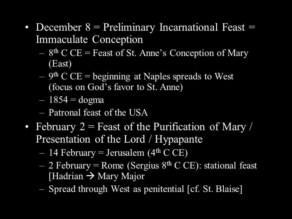December 8 = Preliminary Incarnational Feast = Immaculate Conception –8 th C CE = Feast of St.