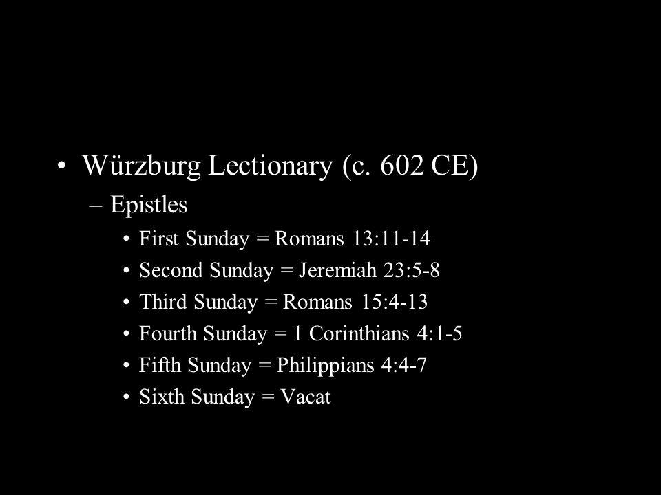 Würzburg Lectionary (c. 602 CE) –Epistles First Sunday = Romans 13:11-14 Second Sunday = Jeremiah 23:5-8 Third Sunday = Romans 15:4-13 Fourth Sunday =