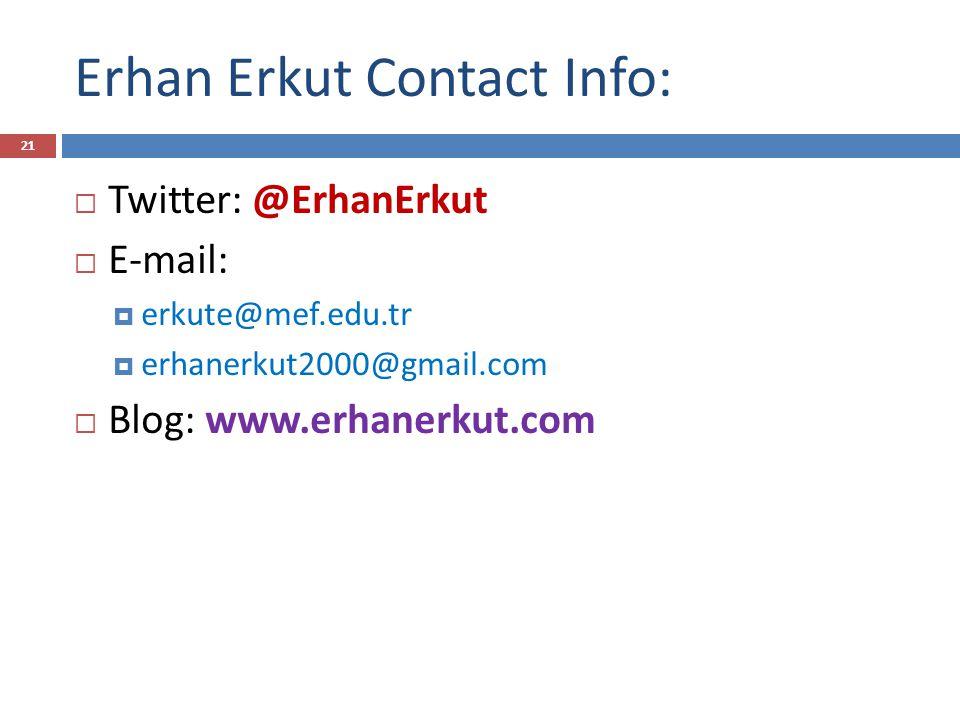 Erhan Erkut Contact Info:  Twitter: @ErhanErkut  E-mail:  erkute@mef.edu.tr  erhanerkut2000@gmail.com  Blog: www.erhanerkut.com 21