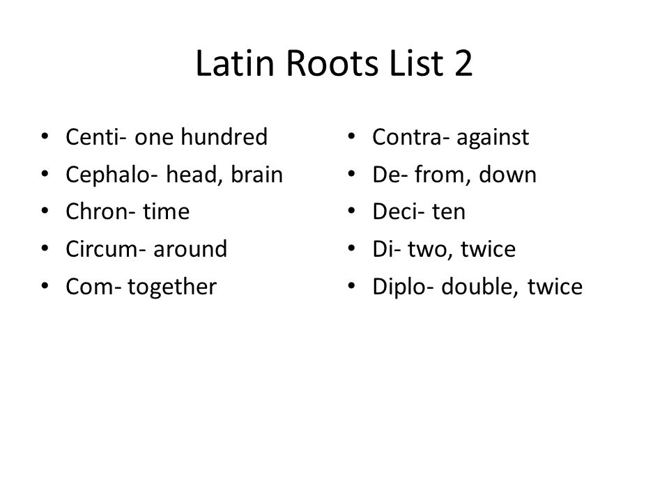 Latin Roots List 13 Paleo- old Psych- mind Pulmon- lung Zo- animal -cide – killing -gram – write, draw -logist – specialist -scope – viewing Centi- one hundredth Kilo- one thousand