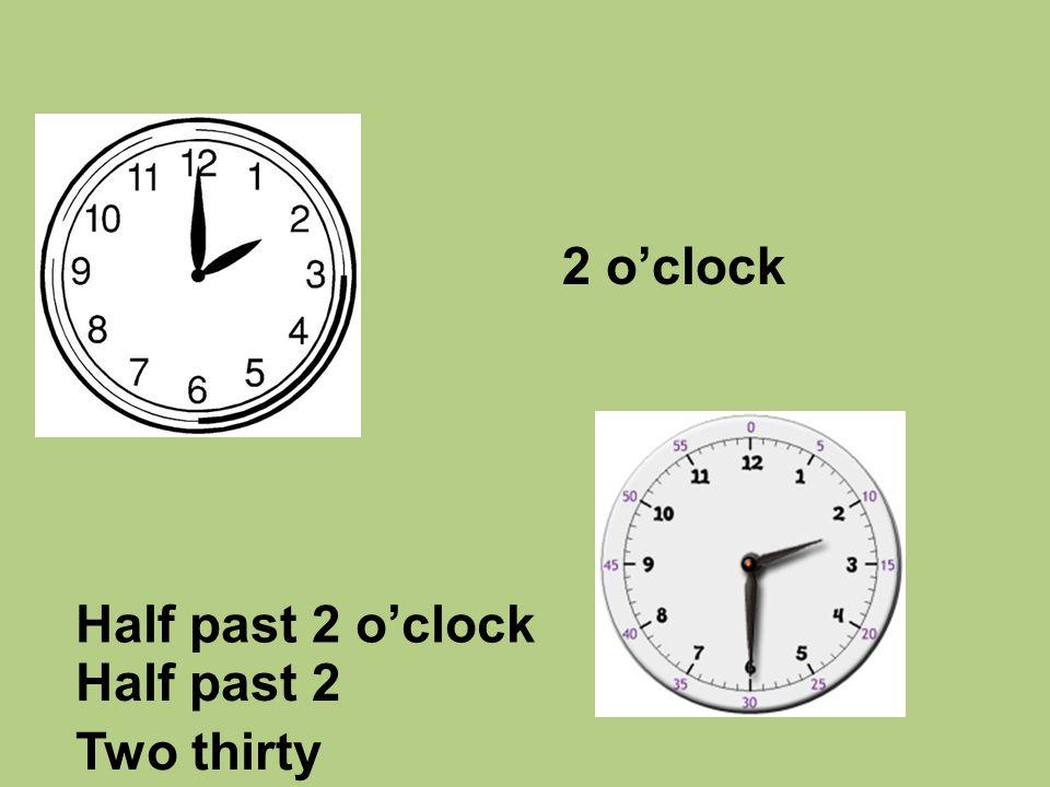Half past 2 o'clock 2 o'clock Two thirty Half past 2