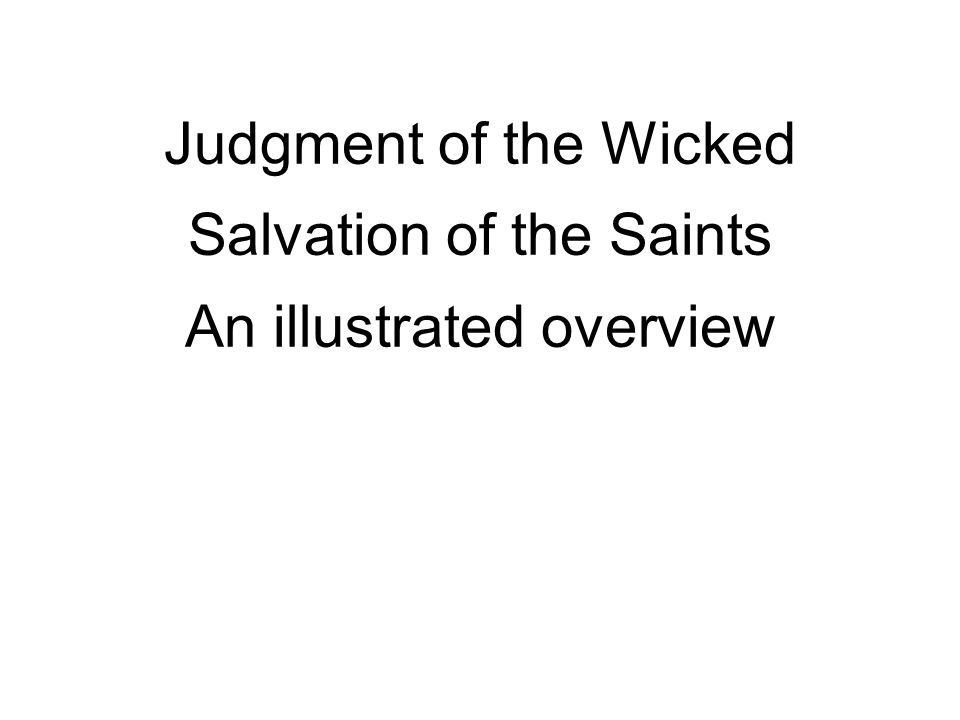 Judgment of the Wicked Salvation of the Saints An illustrated overview