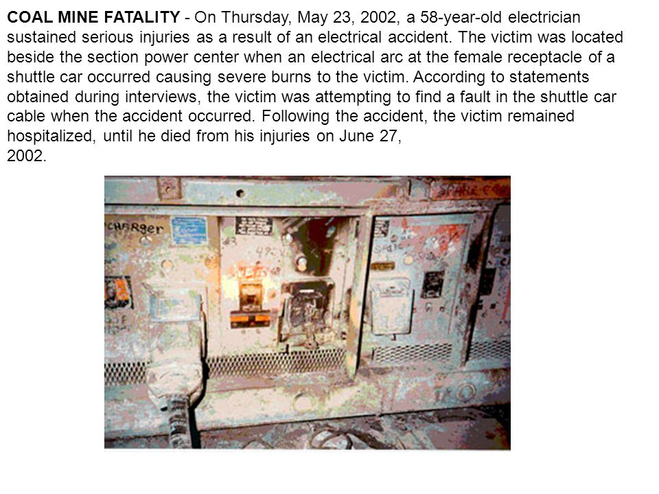 COAL MINE FATALITY - On Thursday, May 23, 2002, a 58-year-old electrician sustained serious injuries as a result of an electrical accident.