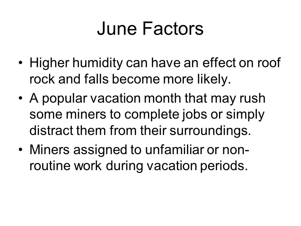 June Factors Higher humidity can have an effect on roof rock and falls become more likely.