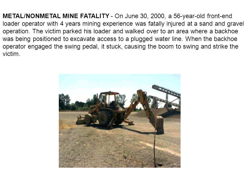 METAL/NONMETAL MINE FATALITY - On June 30, 2000, a 56-year-old front-end loader operator with 4 years mining experience was fatally injured at a sand and gravel operation.