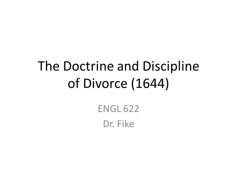 The Doctrine and Discipline of Divorce (1644) ENGL 622 Dr. Fike