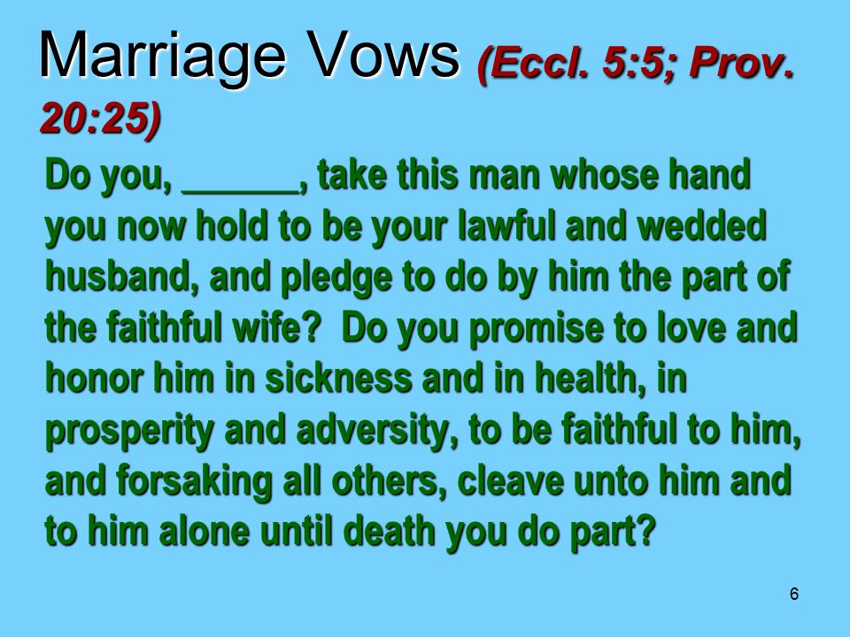 6 Do you, ______, take this man whose hand you now hold to be your lawful and wedded husband, and pledge to do by him the part of the faithful wife? D