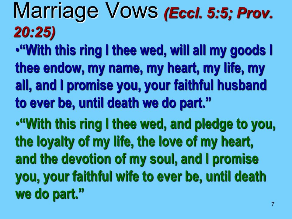 "7 ""With this ring I thee wed, will all my goods I thee endow, my name, my heart, my life, my all, and I promise you, your faithful husband to ever be,"