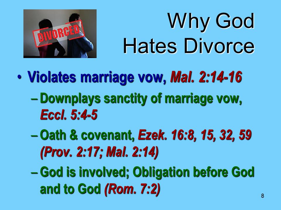 8 Why God Hates Divorce Violates marriage vow, Mal.