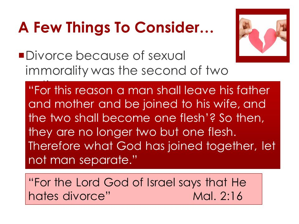 A Few Things To Consider…  Divorce because of sexual immorality was the second of two options For this reason a man shall leave his father and mother and be joined to his wife, and the two shall become one flesh'.