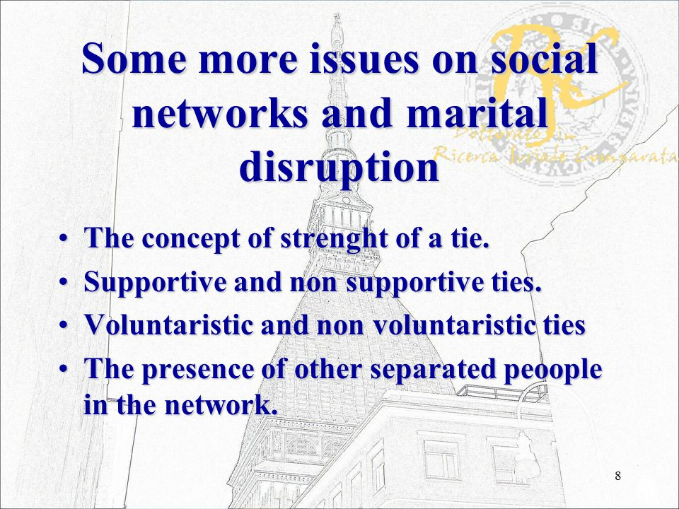 8 Some more issues on social networks and marital disruption The concept of strenght of a tie.The concept of strenght of a tie.