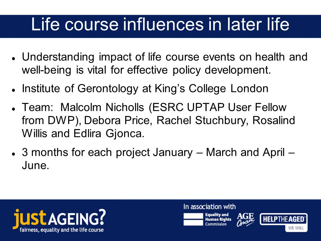Life course influences in later life Understanding impact of life course events on health and well-being is vital for effective policy development.