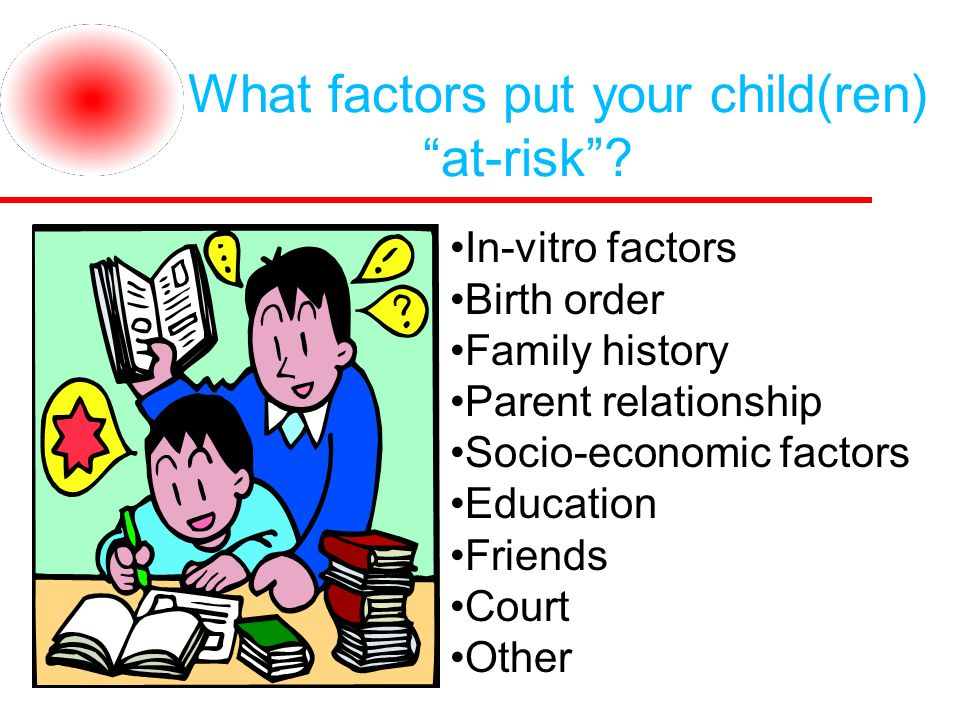 What factors put your child(ren) at-risk .