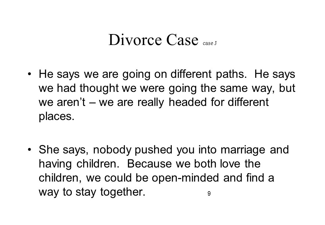 Divorce Case case J He says we are going on different paths.