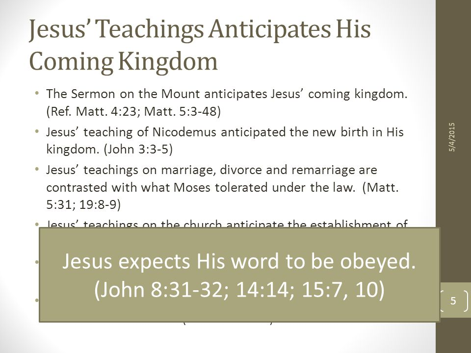 Jesus' Teachings Anticipates His Coming Kingdom The Sermon on the Mount anticipates Jesus' coming kingdom.