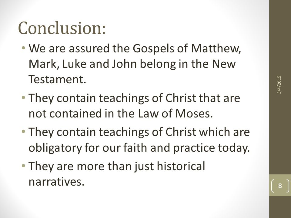 Conclusion: We are assured the Gospels of Matthew, Mark, Luke and John belong in the New Testament.