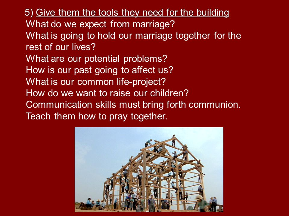 5) Give them the tools they need for the building What do we expect from marriage.