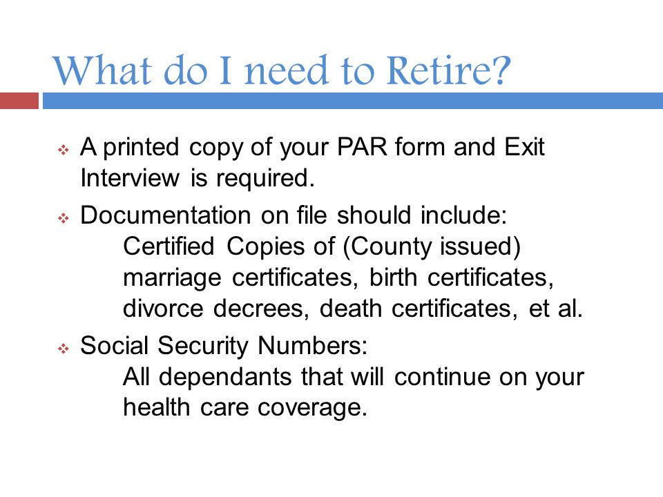 What do I need to Retire.  A printed copy of your PAR form and Exit Interview is required.