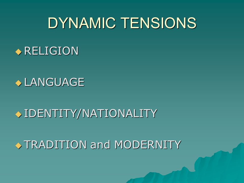 DYNAMIC TENSIONS  RELIGION  LANGUAGE  IDENTITY/NATIONALITY  TRADITION and MODERNITY