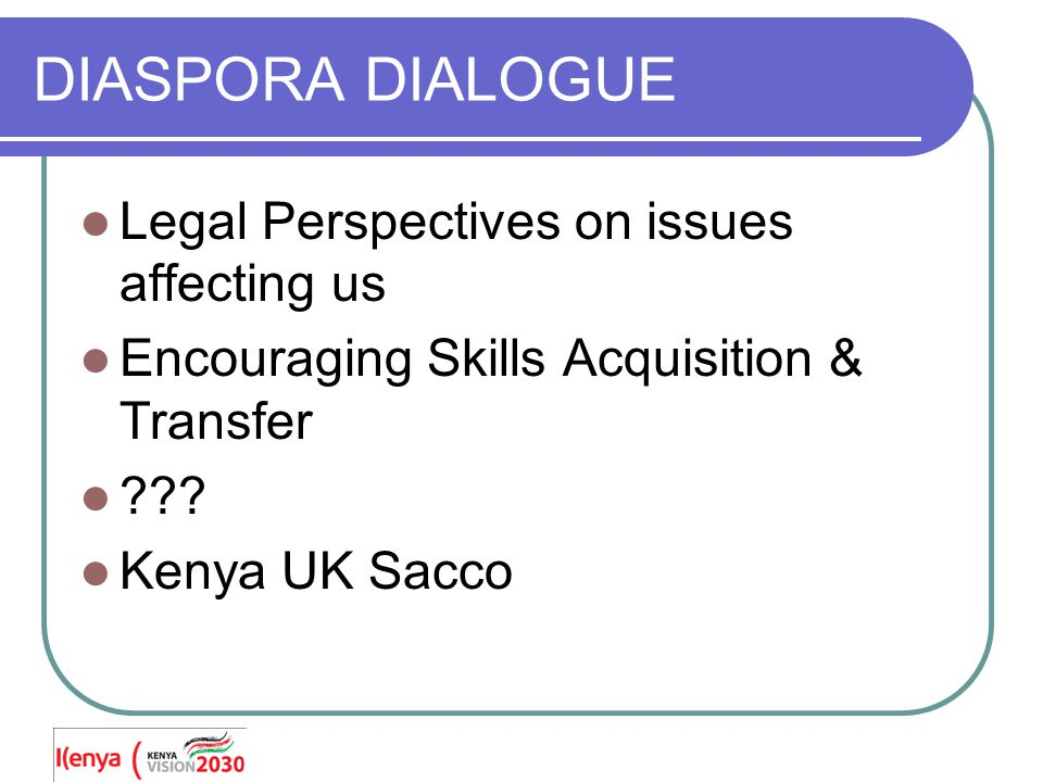 LEGAL PERSPECTIVES DIASPORA CHALLENGES, SOLUTIONS AND OPPORTUNITIES Flora Mutuku Advocate (Kenya); MA Law & Diplomacy