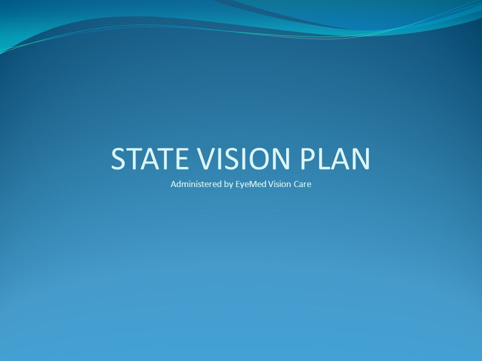 STATE VISION PLAN Administered by EyeMed Vision Care