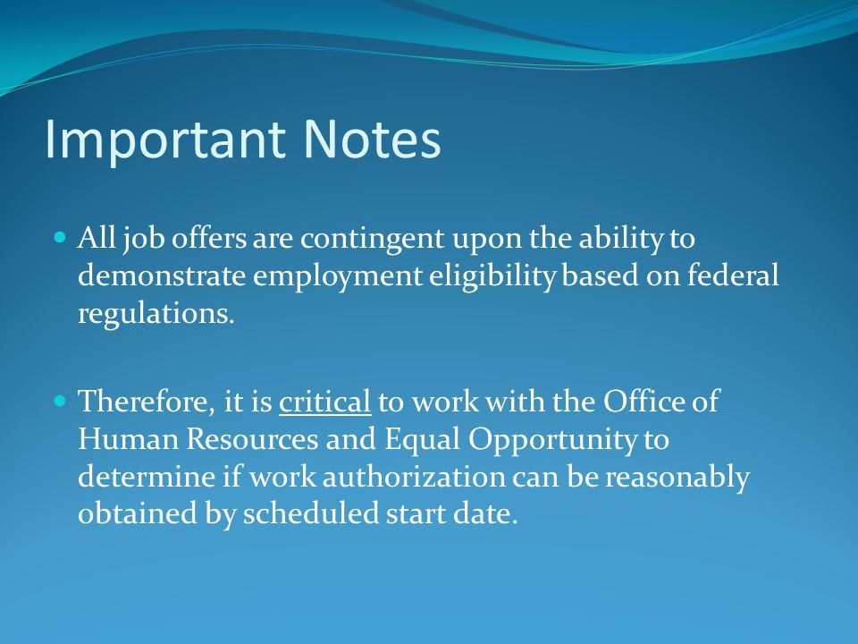 Important Notes All job offers are contingent upon the ability to demonstrate employment eligibility based on federal regulations. Therefore, it is cr