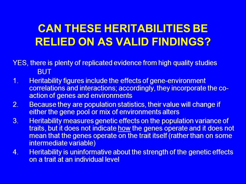 CAN THESE HERITABILITIES BE RELIED ON AS VALID FINDINGS.