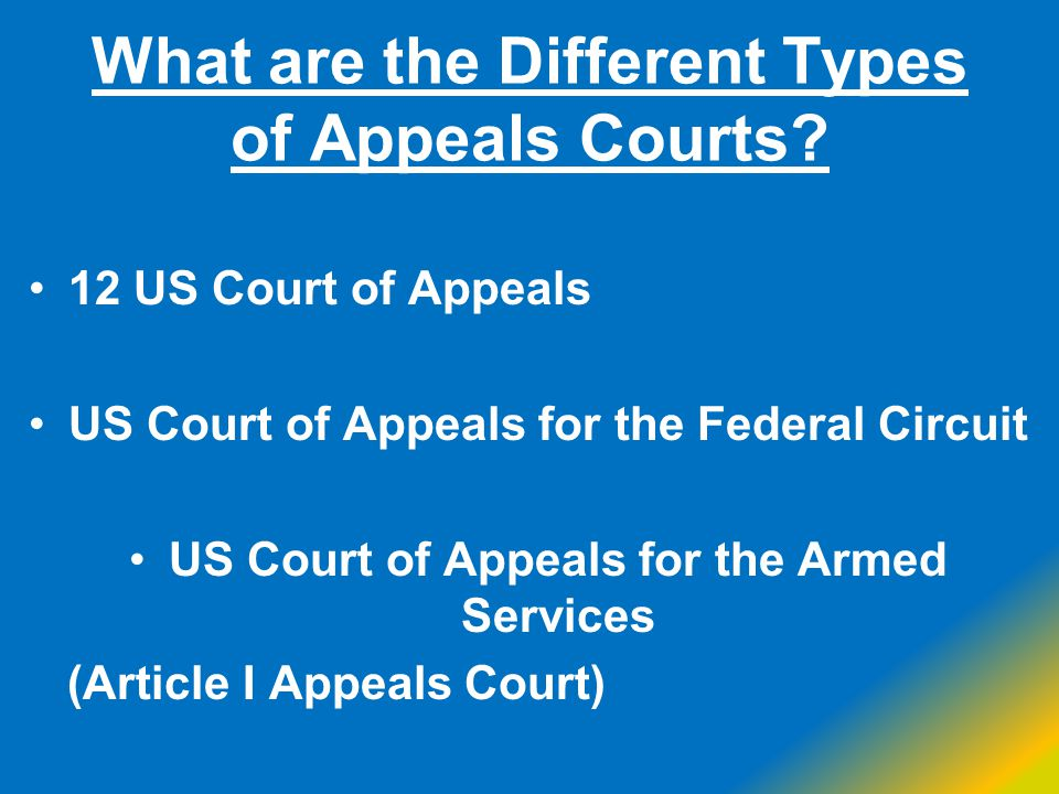 What are the Different Types of Appeals Courts? 12 US Court of Appeals US Court of Appeals for the Federal Circuit US Court of Appeals for the Armed S