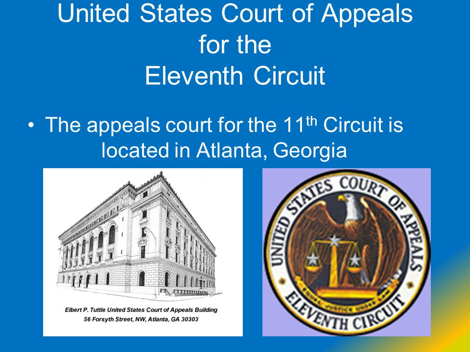 United States Court of Appeals for the Eleventh Circuit The appeals court for the 11 th Circuit is located in Atlanta, Georgia